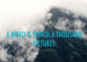 A WORD IS WORTH A THOUSAND PICTURES