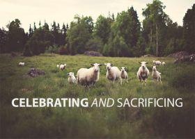 CELEBRATING AND SACRIFICING