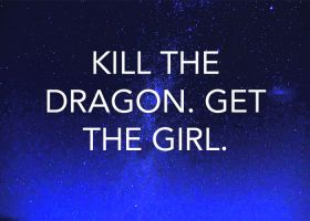 KILL THE DRAGON. GET THE GIRL.