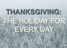 THANKSGIVING: THE HOLIDAY FOR EVERY DAY