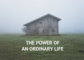 THE POWER OF AN ORDINARY LIFE
