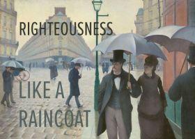 RIGHTEOUSNESS LIKE A RAINCOAT