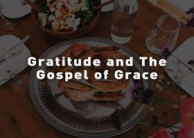 GRATITUDE AND THE GOSPEL OF GRACE