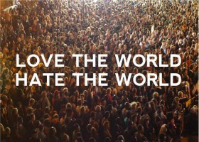 Love the World Hate the World