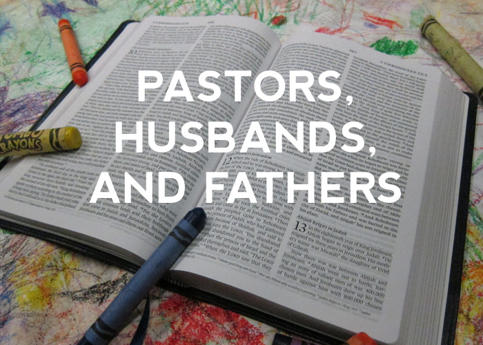 PASTORS, HUSBANDS, AND FATHERS