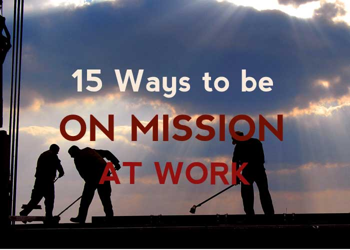 15 WAYS TO BE ON MISSION AT WORK