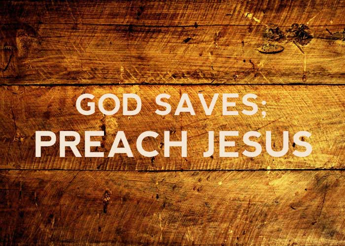 GOD SAVES; PREACH JESUS