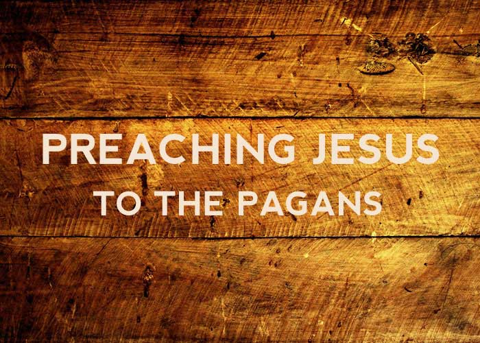 PREACHING JESUS TO THE PAGANS