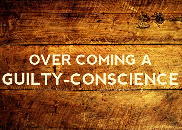 OVERCOMING A GUILTY-CONSCIENCE