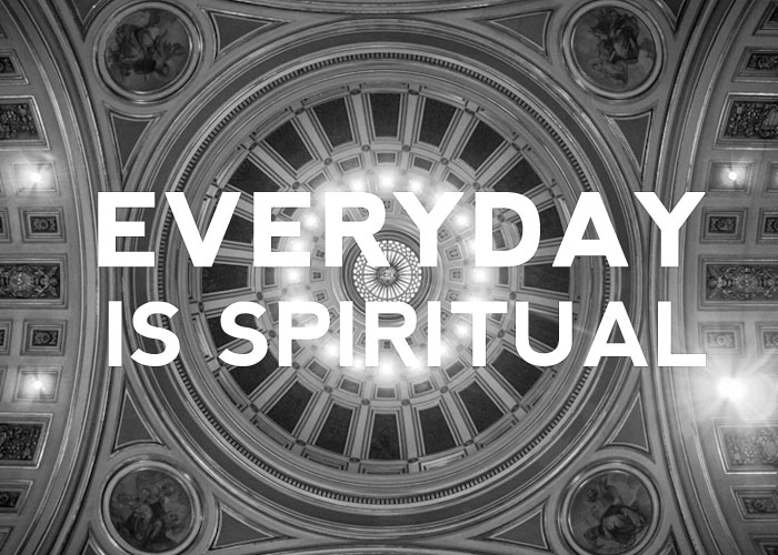 EVERYDAY IS SPIRITUAL