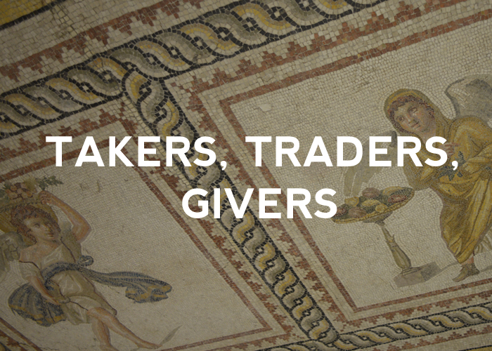 TAKERS, TRADERS, GIVERS