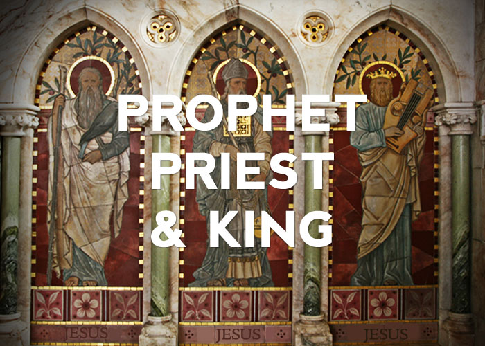 PROPHET, PRIEST &#038; KING