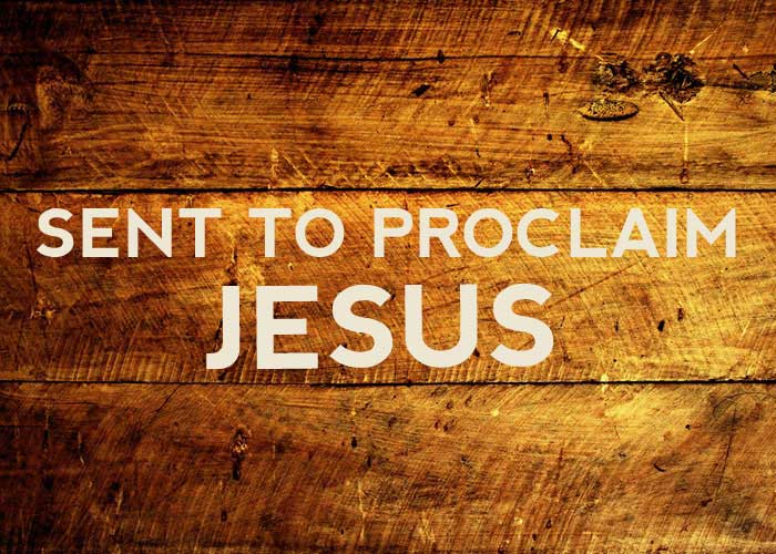 SENT TO PROCLAIM JESUS