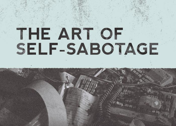 THE ART OF SELF-SABOTAGE