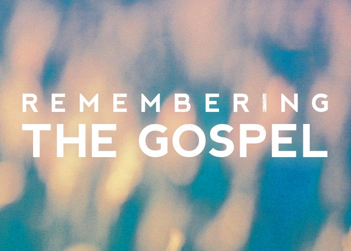 REMEMBERING THE GOSPEL