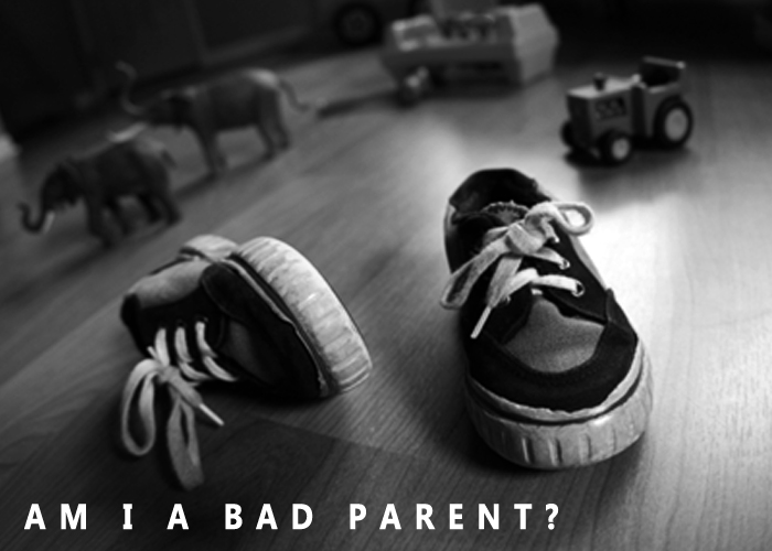 AM I A BAD PARENT?