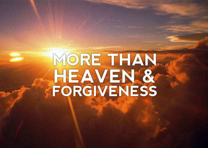 MORE THAN HEAVEN AND FORGIVENESS