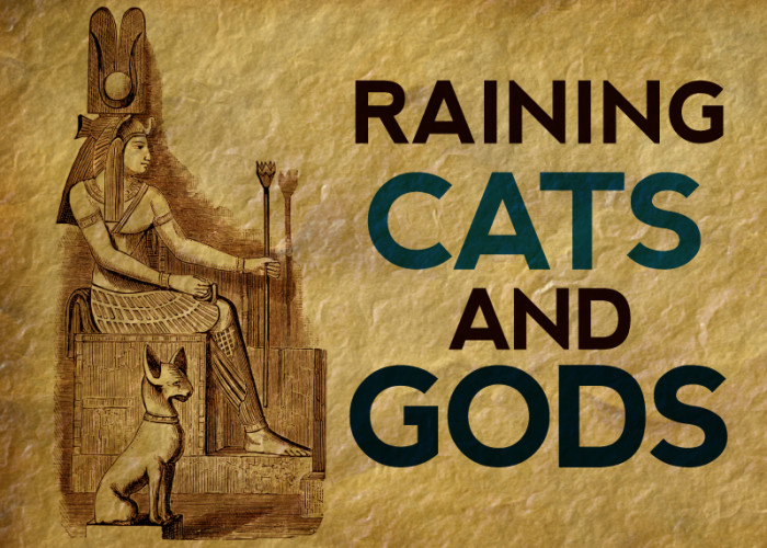 RAINING CATS AND GODS