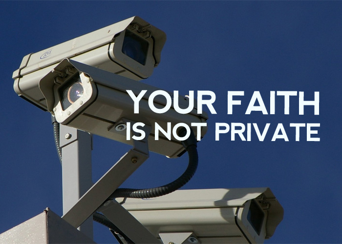 YOUR FAITH IS NOT PRIVATE