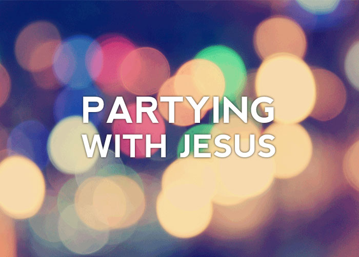 PARTYING WITH JESUS