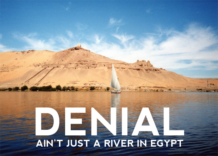 DENIAL (AIN'T JUST A RIVER IN EGYPT)