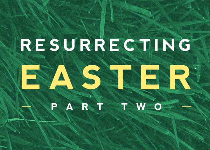 RESURRECTING EASTER (PT. 2)