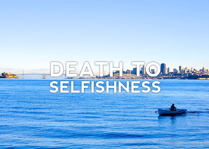 DEATH TO SELFISHNESS