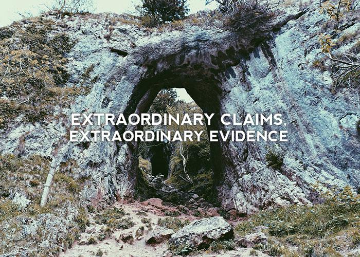 EXTRAORDINARY CLAIMS, EXTRAORDINARY EVIDENCE