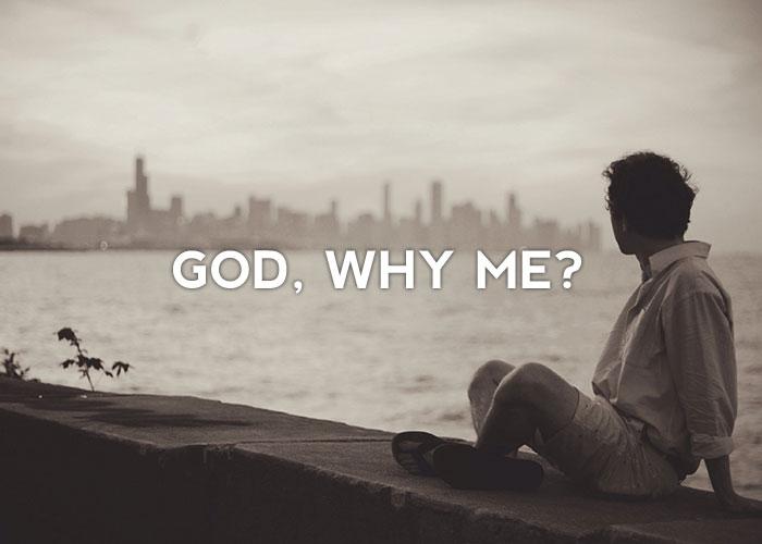 God Why me God Why me