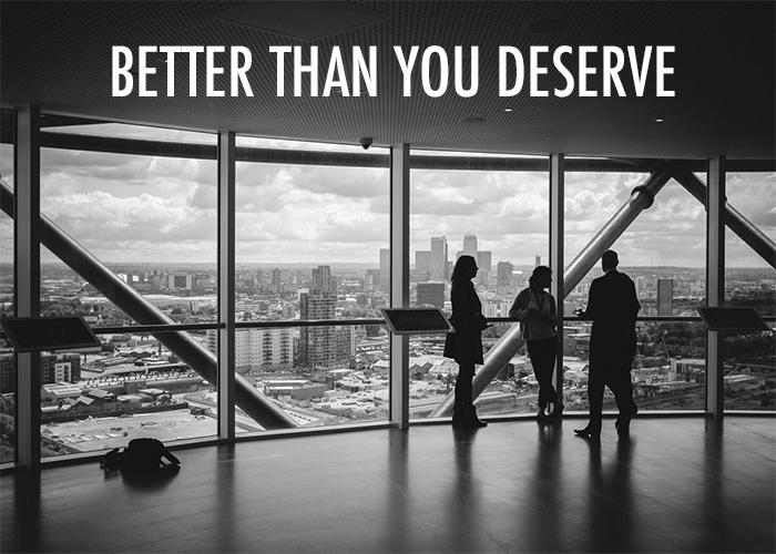 BETTER THAN YOU DESERVE