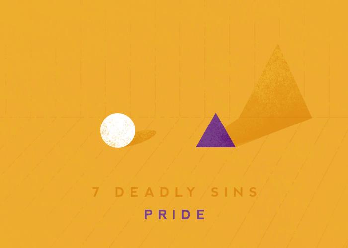 7 DEADLY SINS: PRIDE