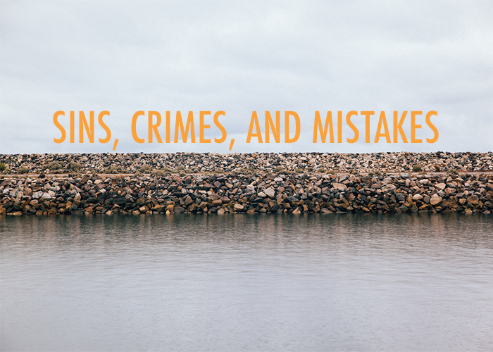 SINS, CRIMES, AND MISTAKES