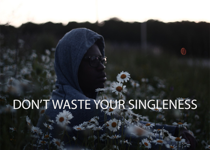 DON'T WASTE YOUR SINGLENESS