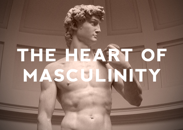 THE HEART OF MASCULINITY