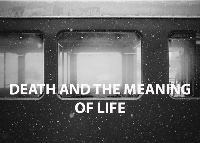 DEATH AND THE MEANING OF LIFE