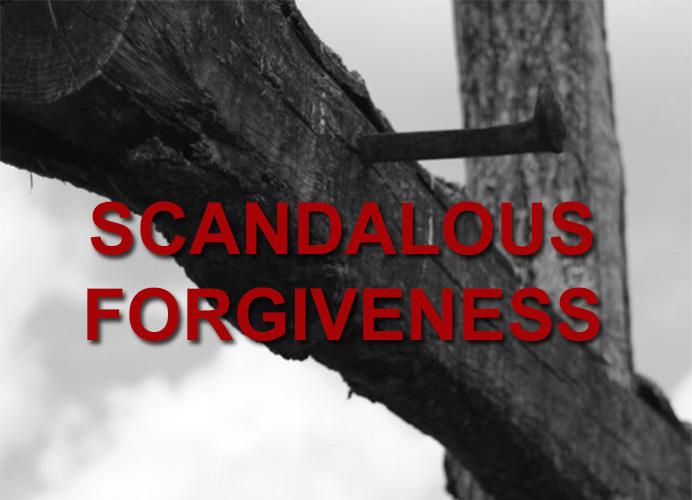 SCANDALOUS FORGIVENESS