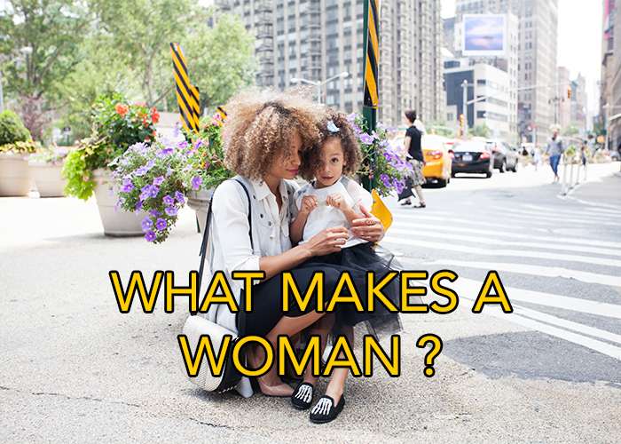 WHAT MAKES A WOMAN?