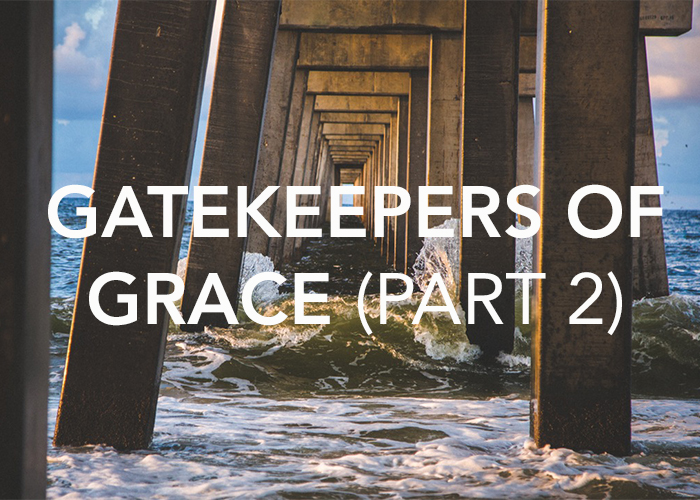 GATEKEEPERS OF GRACE (PART 2)