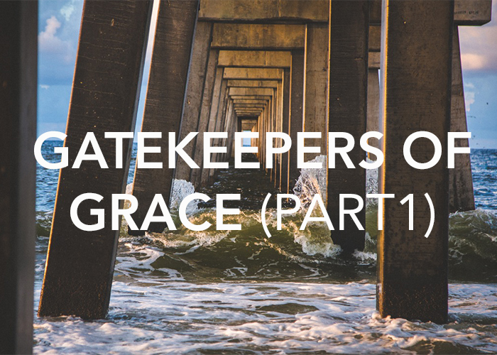 GATEKEEPERS OF GRACE (PART 1)