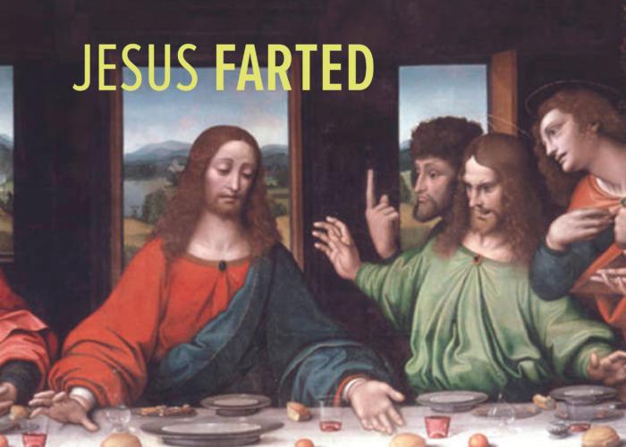 JESUS FARTED