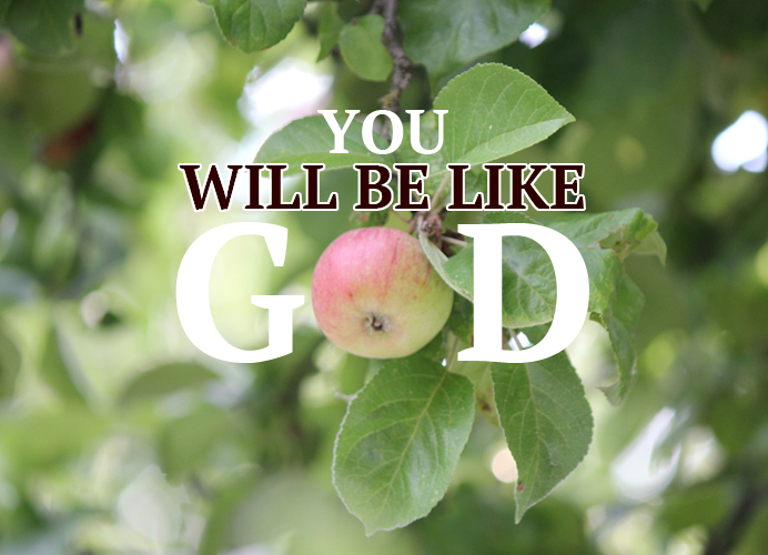 YOU WILL BE LIKE GOD