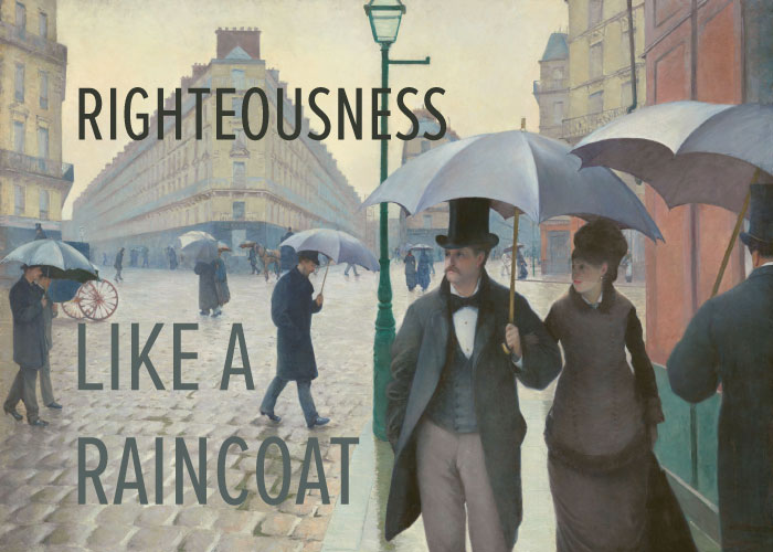 RIGHTEOUSNESS LIKE A RAINCOAT