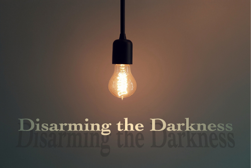 DISARMING THE DARKNESS